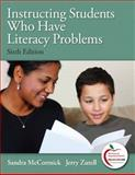 Instructing Students Who Have Literacy Problems (With MyeducationLab), McCormick, Sandra and Zutell, Jerry, 0131381520