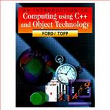 An Introduction to Computing Using C++ and Object Technology, Ford, William H. and Topp, William R., 0132681528