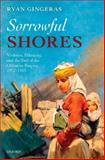 Sorrowful Shores : Violence, Ethnicity, and the End of the Ottoman Empire 1912-1923, Gingeras, Ryan, 0199561524