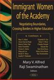 Immigrant Women of the Academy : Negotiating Boundaries, Crossing Borders in Higher Education, , 1594541523