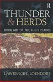 Thunder and Herds : Rock Art of the High Plains, Loendorf, Lawrence L., 1598741527