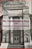Transformative Years of the University of Alabama Law School, 1966-1970, Daniel John Meador, 1603061525