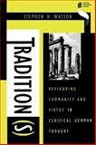 Tradition(s) : Refiguring Community and Virtue in Classical German Thought, Watson, Stephen H., 0253211522