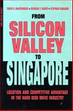 From Silicon Valley to Singapore : Location and Competitive Advantage in the Hard Disk Drive Industry, McKendrick, David G. and Doner, Richard F., 0804741522