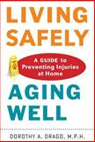 Living Safely, Aging Well, Dorothy A. Drago, 1421411520