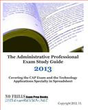 The Administrative Professional Exam Study Guide 2013 Covering the CAP Exam and the Technology Applications Specialty in Spreadsheet, ExamREVIEW, 1483961524