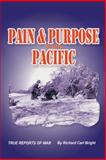 Pain and Purpose in the Pacific, Richard Carl Bright, 1490721525