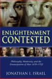Enlightenment Contested : Philosophy, Modernity, and the Emancipation of Man 1670-1752, Israel, Jonathan I., 0199541523