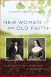 New Women of the Old Faith : Gender and American Catholicism in the Progressive Era, Cummings, Kathleen Sprows, 0807871524