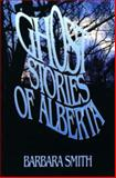 Ghost Stories of Alberta, Barbara Smith, 0888821522