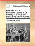 Remarks on Dr Priestley's Letters to Dr Horsley, Samuel Rowles, 1140861522