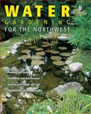 Water Gardening for the Northwest, Teri Dunn, 1591861527