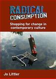 Radical Consumption : Shopping for Change in Contemporary Culture, Littler, Jo, 0335221521