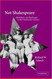 Not Shakespeare : Bardolatry and Burlesque in the Nineteenth Century, Schoch, Richard W., 0521031524