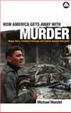 How America Gets Away with Murder : Illegal Wars, Collateral Damage and Crimes Against Humanity, Mandel, Michael, 0745321526