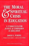 The Moral and Spiritual Crisis in Education : A Curriculum for Justice and Compassion in Education, Purpel, David E., 089789152X