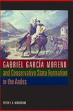 Gabriel Garcia Moreno and Conservative State Formation in the Andes, Henderson, Peter V. N., 0292721528