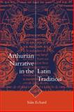 Arthurian Narrative in the Latin Tradition 9780521021524