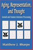 Aging, Representation, and Thought : Gestalt and Feature-Intensive Processing, Sharps, Matthew J. and Sharps, Matthew, 0765801523