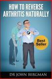 How to Reverse Arthritis Naturally, John Bergman, 1482701529