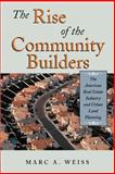 The Rise of the Community Builders : The American Real Estate Industry and Urban Land Planning, Weiss, Marc A., 1587981521