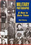 Military Photographs and How to Date Them, Storey, Neil, 1846741521