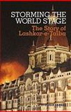 Storming the World Stage : The Story of Laskhar-e-Taiba, Tankel, Stephen, 0231701527