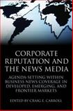 Corporate Reputation and the News Media : Agenda-Setting Within Business News Coverage in Developed, Emerging, and Frontier Markets, , 0415871522