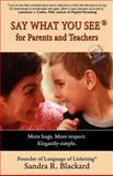 SAY WHAT YOU SEE for Parents and Teachers, Sandra R. Blackard, 0980001528