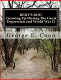 Bert's Boy: Growing up During the Great Depression and World War II, George Coon, 1463741529