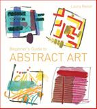 Beginner's Guide to Abstract Art, Laura Reiter, 1849941521