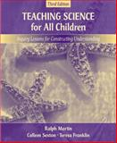 Teaching Science for All Children : Inquiry Lessons for Constructing Understanding, Martin, Ralph and Sexton, Colleen, 0205431526