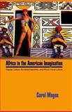 Africa in the American Imagination : Popular Culture, Radicalized Identities, and African Visual Culture, Magee, Carol, 1617031526