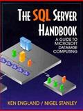 The SQL Server Handbook : A Guide to Microsoft Database Computing, England, Kenneth and Stanley, Nigel, 1555581528