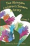 The Abingdon Children's Sermon Library, Brant D. Baker, 0687651522