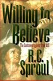 Willing to Believe, R. C. Sproul, 0801011523