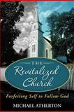 The Revitalized Church, Michael Atherton, 1462721524