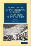 Travels from St Petersburg in Russia, to Diverse Parts of Asia, Bell, John, 110807152X