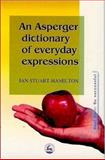 An Asperger Dictionary of Everyday Expressions, Ian Stuart-Hamilton, 1843101521