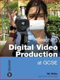 Teaching Digital Video Production at GCSE, White, M. L., 1844571521