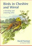Birds in Cheshire and Wirral : A Breeding and Wintering Atlas, Norman, David, 1846311527
