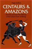 Centaurs and Amazons : Women and the Pre-History of the Great Chain of Being, DuBois, Page and duBois, Page, 0472081535