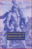 Shakespeare on Masculinity, Headlam Wells, Robin, 0521031532