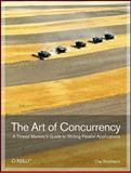 The Art of Concurrency : A Thread Monkey's Guide to Writing Parallel Applications, Breshears, Clay, 0596521537