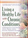 Living a Healthy Life with Chronic Conditions : Self-Management of Heart Disease, Fatigue, Arthritis, Worry, Diabetes, Frustration, Asthma, Pain, Emphysema, and Others, Lorig, Kate and Holman, Halsted R., 0923521534