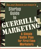 Startup Guide to Guerrilla Marketing : A Simple Battle Plan for First-Time Marketers, Levinson, Jeannie and Levinson, Jay Conrad, 1599181533