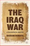 The Iraq War : A Philosophical Analysis, Romaya, Bassam, 0230341535