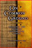 On Common Ground : Bridging the Mormon-Evangelical Divide, DiGirolamo, Vincent, 0978681533