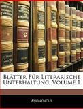 Blätter Für Literarische Unterhaltung, Volume 1, Anonymous, 1143361539