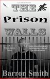 The Prison Walls, Barron Smith, 1482631539